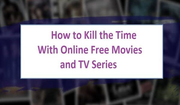 How to Kill the Time With Online Free Movies and TV Series